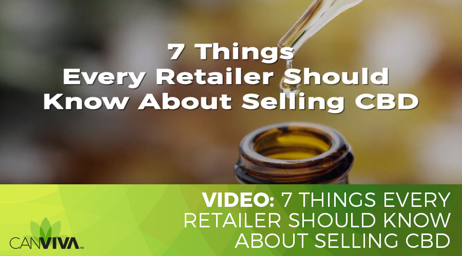 7 Things Every Retailer Should Know About Selling CBD